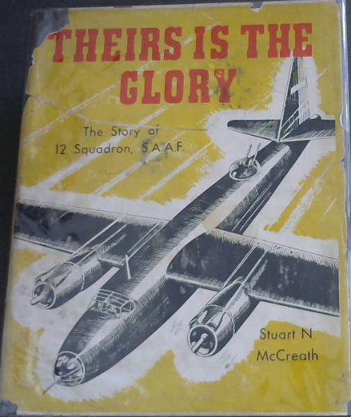 Image for Theirs is the Glory : the Story of 12 Squadron, South African Air Force, During World War II