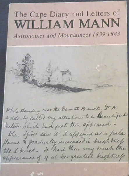 Image for The Cape diary and letters of William Mann, astronomer and mountaineer: 1839-1843