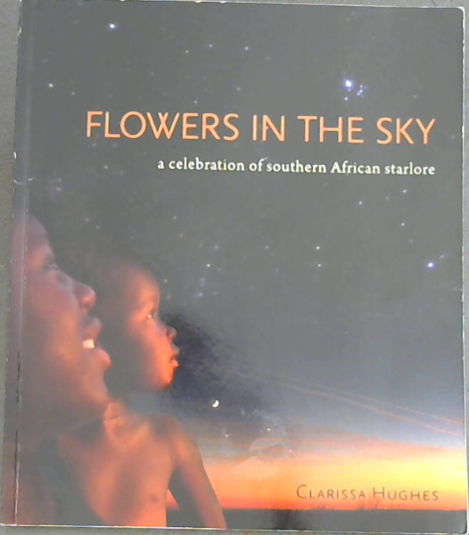 Image for FLOWERS IN THE SKY a celebration of southern African starlore
