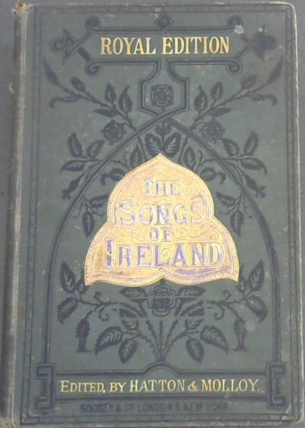 Image for Songs of Ireland - including the most favourite of Moore's Irish Melodies, and a large collection of Old Songs and Ballads, with new symphonies and accompaniments (Royal Edition)