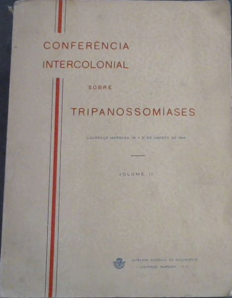 Image for Conferencia Intercolonial sobre Tripanossomiases - Lourenco Marques, 26 a 31 Agosto de 1946 - Vol II