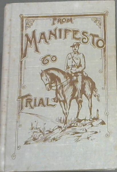 Image for From Manifesto to Trial : A full history of the Jameson Raid and the Trial of the Members of the Reform Committee and of Dr. Jameson and his Staff