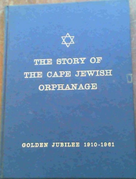 Image for The Story Of The Cape Jewish Orphanage Golden Jubilee 1910-1961