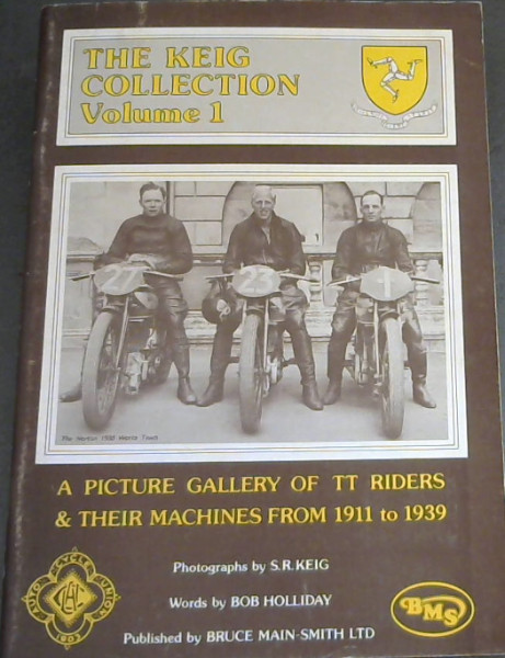 Image for The Keig Collection: Six hundred photographs from the Manx House of Keig of TT riders & their machines from 1911 to 1939 - Volume I