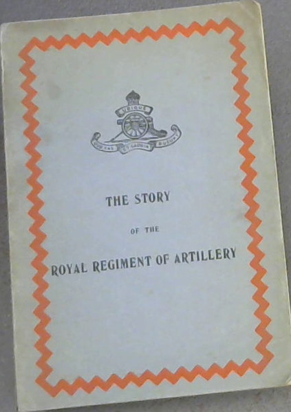 Image for The story of the Royal Regiment of Artillery