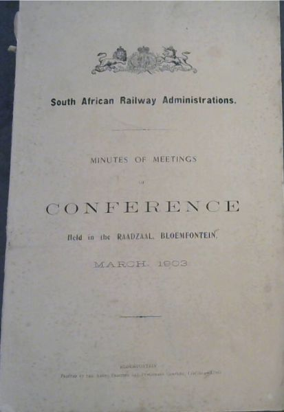 Image for Conference of South African Railway Administrations.  Minutes of Meetings Held in the Raadzaal, Bloemfontein, March 1903