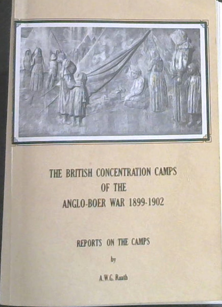 Image for The British Concentration Camps of the Anglo-Boer War, 1899-1902: Reports on the camps