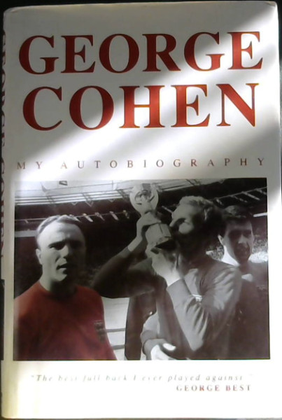 "Image for The Autobiography of George Cohen My Autobiography -  "" The best full back I ever played against."""
