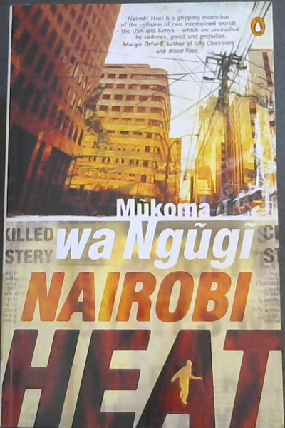 Image for NAIRONI HEAT - 'Nairobi Hear is a gripping evocation of the collision of two intertwined worlds - the USA and Kenya - which are unraveled by violence, greed and prejudice.""