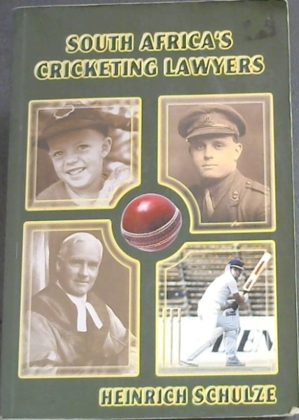 Image for South Africa's cricketing lawyers - Biographical Notes on the 32 Lawyers who represented South Africa in Cricket