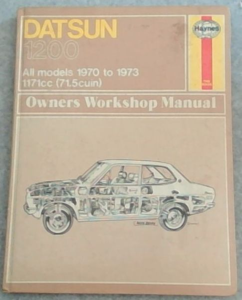 Image for Datsun 1200 Owners Workshop Manual: All Models 1970 Thru 1973. 1171cc (71.5cuin) (Haynes Owners Workshop Manuals)