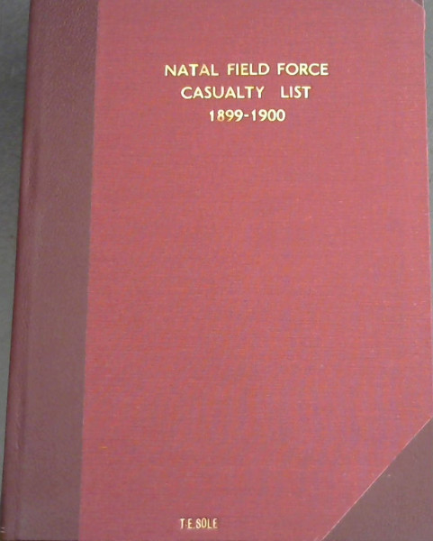 Image for Natal Field Force Casualty List 1899-1900: List of Casualties in the Natal Field Force From the 20th October 1899 to the 26th October 1900