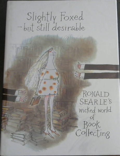 Image for Slightly Foxed - Still Desirable: Ronald Searle's Wicked World of Book Collecting