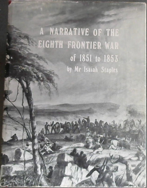 Image for A narrative of the Eighth Frontier War of 1851-1853 (Reprints - The State Library, Pretoria ; no. 62)
