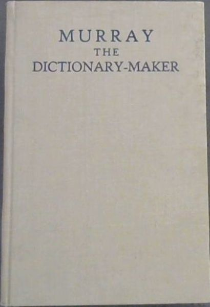 Image for Murray the Dictionary-Maker - A Brief Account of Sir James A H MUrray, LLD, DCL, DLitt, PhD - the Chief Editor of The Oxford (or New) English Dictionary