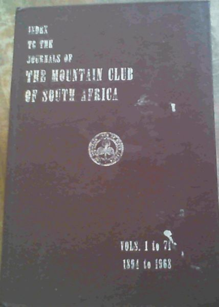 Image for Index To The Journals Of the Mountain Club Of South Africa Vols. 1 to 71 1894 to 1968