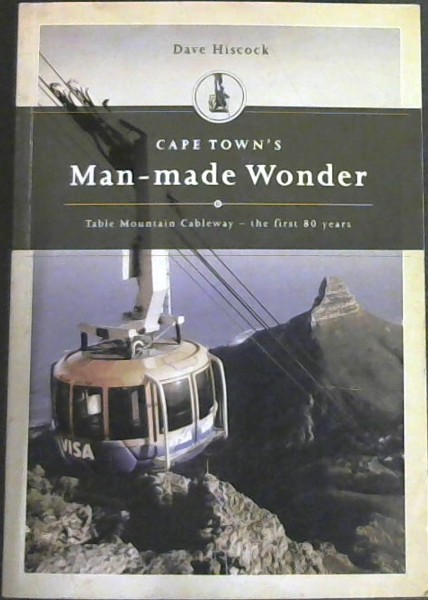 Image for Cape Town's Man- Made Wonder : Table Mountain Cableway - the first 80 years