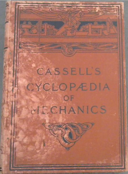 Image for Cassell's Cyclopedia of Mechanics, containing receipts, processes and memoranda for workshop use