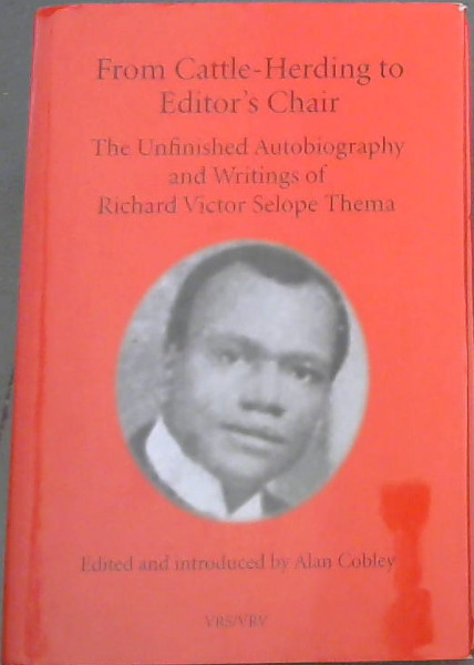 Image for From Cattle -Herding to Editor's Chair : The Unfinished Autobiography and Writings of Richard Victor Selope Thema [Van Riebeek Society Second Series]