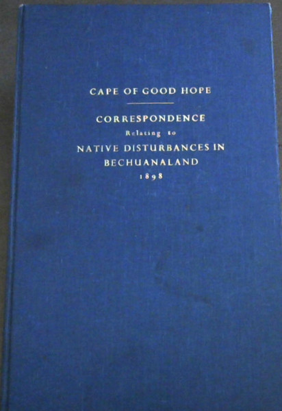 Image for Cape of Good Hope: Correspondence relating to Native Disturbances in Bechuanaland - Presented to both Houses of Parliament by Command of Her Majesty, March, 1898