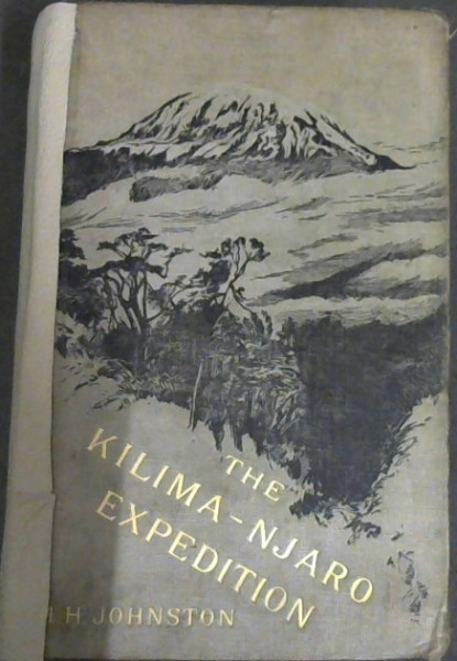 Image for The Kilima-Njaro Expedition: A Record of Scientific Exploration in Eastern Equatorial Africa and a general description of the natural history, languages, and commerce of the Kilima-Njaro District