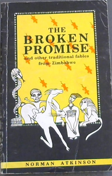 Image for THE BROKEN PROMISE and other traditional fables form Zimbabwe