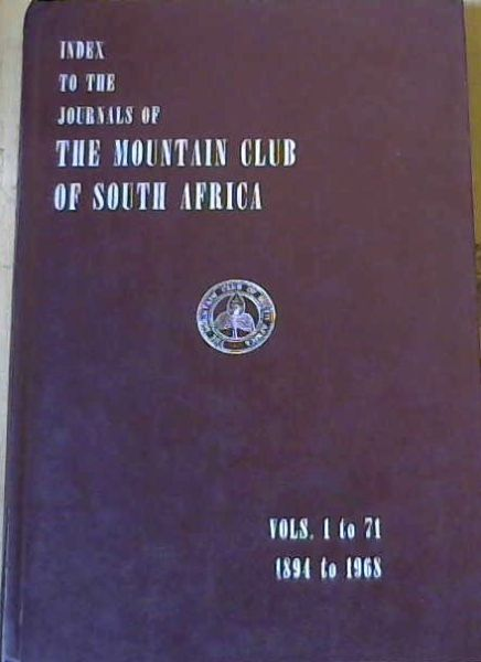 Image for Index to the Journals of the Mountain Club of South Africa Vols 1 to 71 1894 to 1968