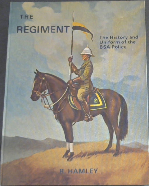 Image for The Regiment : An Outline of the History and the Uniforms of the British South Africa Police