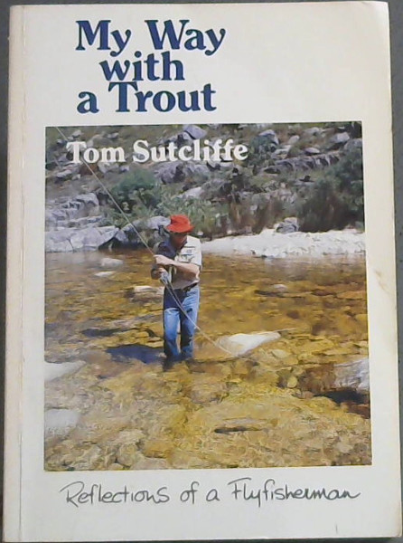 Image for My Way with a Trout (Some reflections of a South African Flyfisherman)