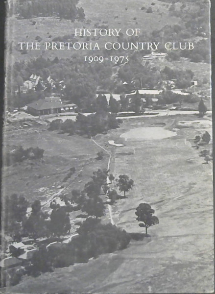 Image for History of the Pretoria Country Club 1909 - 1975