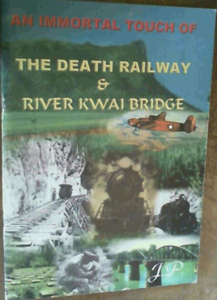 Image for An Immortal Touch Of The Death Railway & River Kwai Bridge