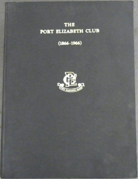 Image for The Port Elizabeth Club, Port Elizabeth: 1866-1966