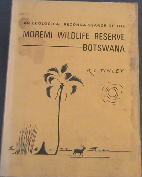 Image for Moremi Wildlife Reserve Botswana  ( An ecological reconnaissance of the Moremi Wildlife Reserve, Northern Okovango swamps, Botswana)