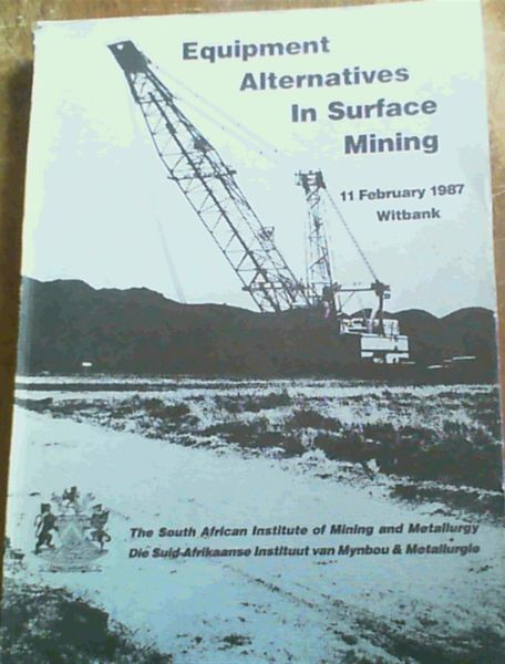 Image for Equipment Alternatives in Surface Mining: 11 February 1987, Witbank