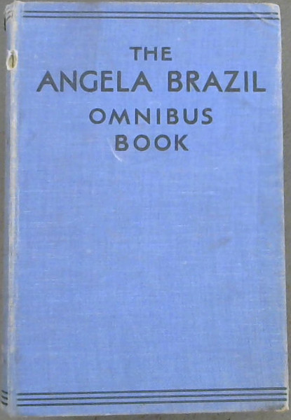 Image for The Angela Brazil Omnibus Book : The Youngest Girl in the Fifth / The Fortunes of Philippa / A Pair of Schoolgirls