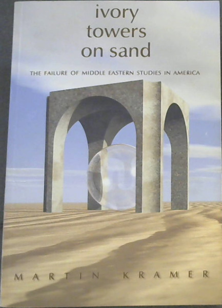 Image for Ivory Towers on Sand: The Failure of Middle Eastern Studies in America (Policy Papers (Washington Institute for Near East Policy), No. 58.)