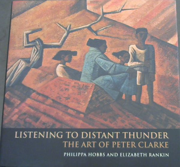 Image for Listening to Distant Thunder: The Art of Peter Clarke