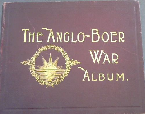 Image for The Anglo-Boer War, October 11th, 1899 - May 31st, 1902: An Album of upwards of Five Hundred Photographic Engravings - A Picture Record of the Movements of the British, Colonial, and Boer Forces engaged in the conflict