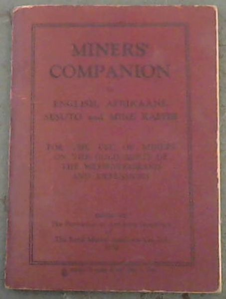 Image for Miners' Companion in Eglish, Afrikaans, Sesuto and Mine Kaffir, for the use of miners on the gold mines of the Witwatersrand and extensions