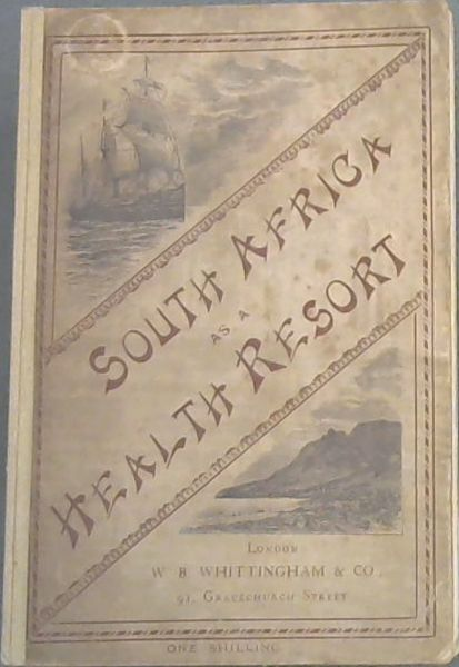 Image for South Africa as a Health Resort, with especial reference to the effects of the climate on Consumptive Invalids, and full particulars of the various localities most suitable for their treatment, and also of the Best Means of Reaching the places indicated