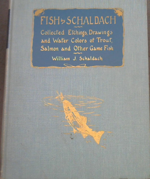 Image for Fish by Schaldach : Collected Etchings, Drawings and Water Colors of Trout, Salmon and Other Game Fish
