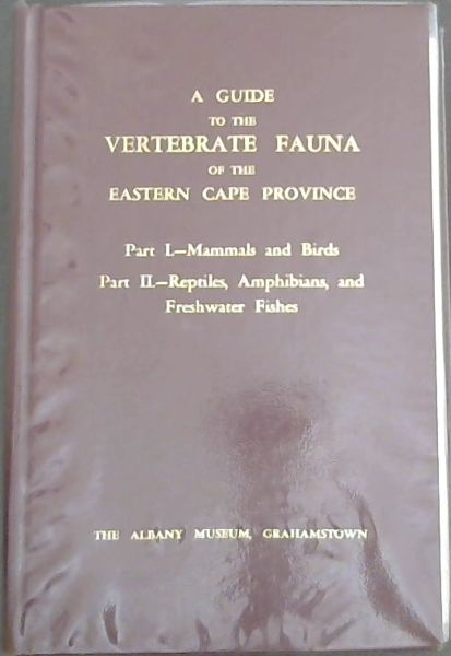 Image for A Guide to the Vertebrate Fauna of the Eastern Cape Province. Part 1.- Mammals and Birds / Part 2.- Reptiles, Amphibians, and Freshwater Fishes