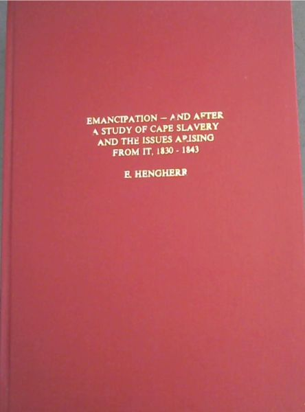 Image for Emancipation - And After: A Study of Cape Slavery and the Issues Arising From It, 1830-1843 - A Thesis for the MA Degree