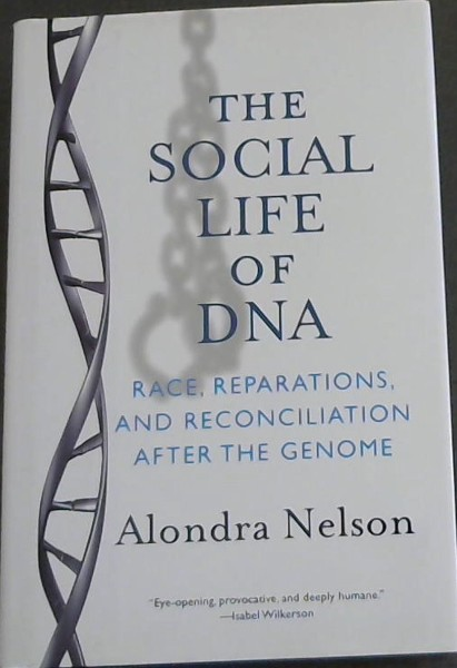 "Image for The Social Life of DNA: Race, Reparations, and Reconciliation After the Genome (""Eye-opening, provocative, and deeply humane.'"