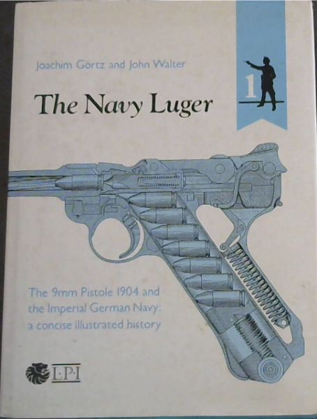 Image for The Navy Luger: The 9mm Pistole 1904 and the Imperial German Navy