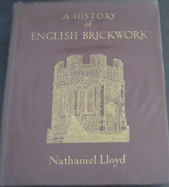 Image for A History of English Brickwork - With Examples and Notes of the Architectural Use and Manipulation of Brick from Mediaeval Times to the end of the Georgian Period
