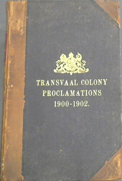 Image for Transvaal Colony Proclamations from 1900-1902 (revised to 30th September 1902)