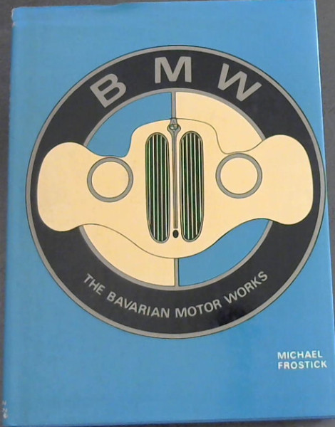 Image for B. M. W.: The Bavarian Motor Works
