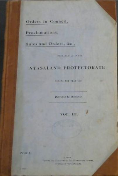 Image for Orders in Council, Proclamations, Rules and Orders, &c., promulgated in the Nyasaland Protectorate during the year 1917 - Vol III