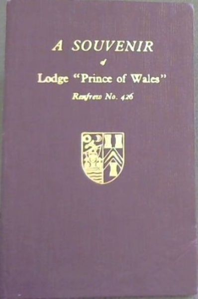 Image for Souvenir of Lodge Prince of Wales Refrew No 426 - To commemorate the Centenary and the rededication of the Lodge by Brother Lord Bruce DL, JP, MA Most Worshipful Grand Master Mason of Scotland on the 2nd day of November 1963